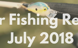 River Fishing Report for July 2018